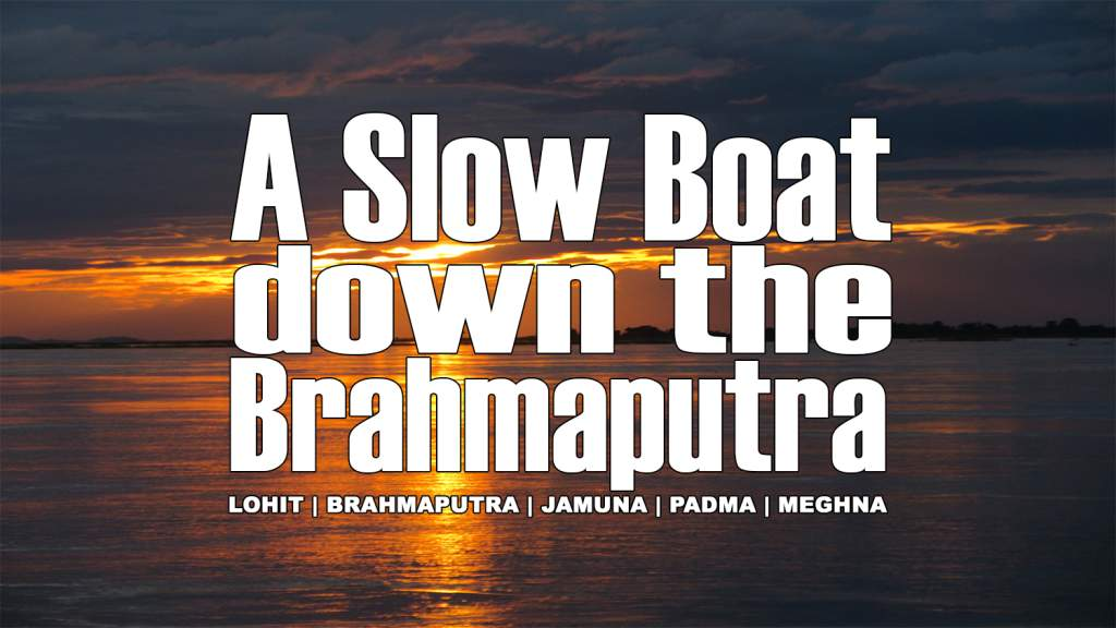 A Slow Boat Down the Brahmaputra