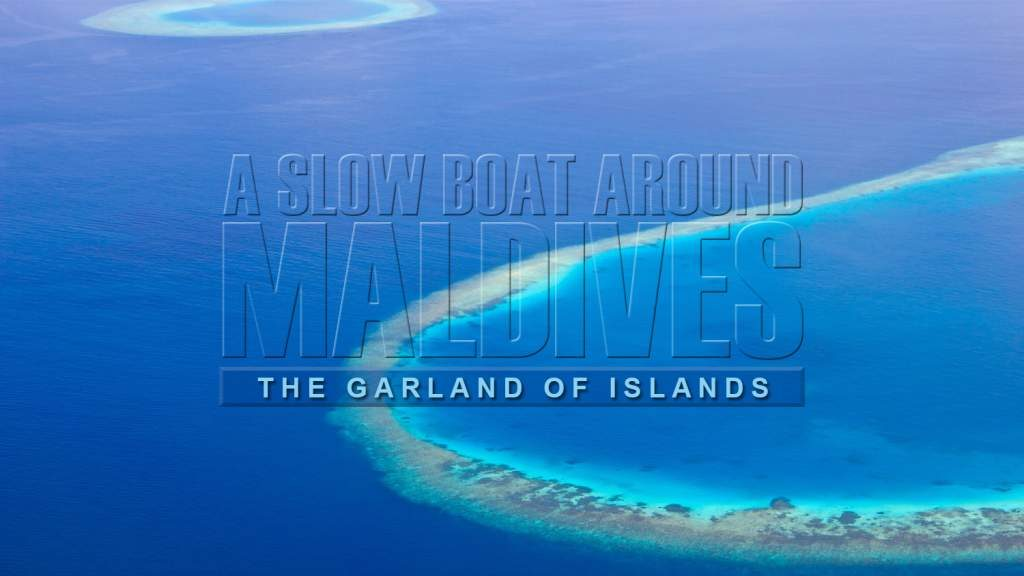 A Slow Boat Around Maldives